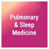 pulmonary and sleep medicine
